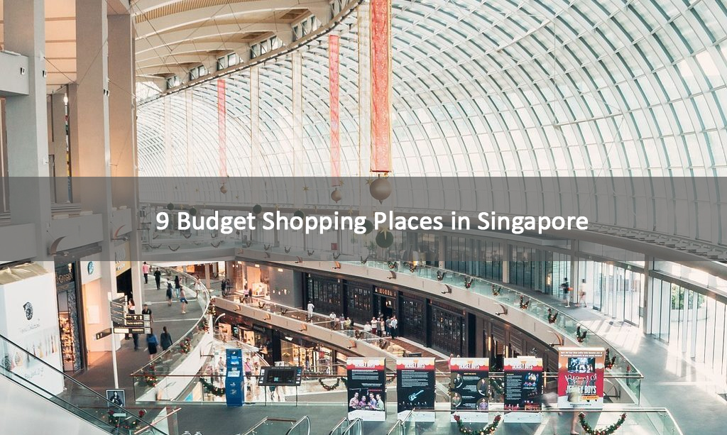 9 Budget Shopping Places in Singapore that You Must Consider Visiting